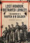Lost Honour, Betrayed Loyalty: The Memoir of a Waffen SS Soldier