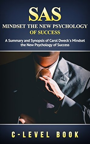 SAS: Mindset the New Psychology of Success by Carol Dweck: A Summary and Synopsis of Carol Dweck's Mindset the New Psychology of Success