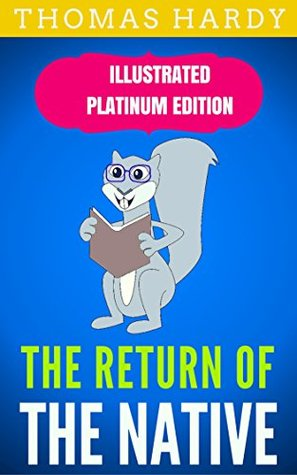 The Return of the Native: Illustrated Platinum Edition (Free Audiobook Included)