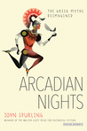 Arcadian Nights: The Greek Myths Reimagined