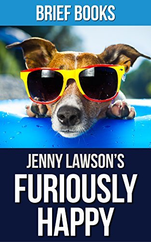 Furiously Happy: by Jenny Lawson | A Funny Book About Horrible Things | Summary & Takeaways