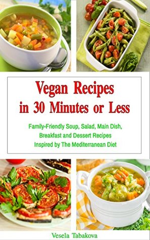 Vegan Recipes in 30 Minutes or Less: Family-Friendly Soup, Salad, Main Dish, Breakfast and Dessert Recipes Inspired by The Mediterranean Diet (Free Gift) (Vegan, Vegan Cookbook, Vegan Recipes)