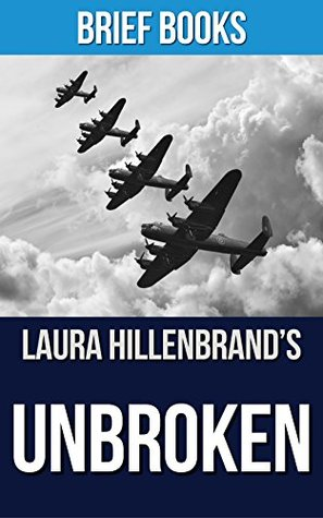 Unbroken: by Laura Hillenbrand | A World War II Story of Survival, Resilience, and Redemption | Summary & Takeaways