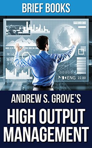 High Output Management: by Andrew S. Grove | Summary & Takeaways