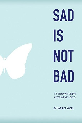 Sad Is Not Bad by Harriet Vogel