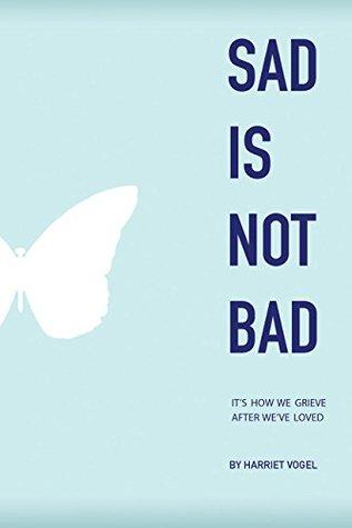 Sad Is Not Bad by Harriet Vogel