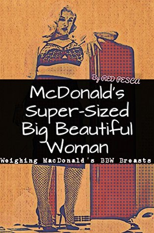 McDonald's Super-Sized Big Beautiful Woman: Weighing MacDonald's BBW Breasts