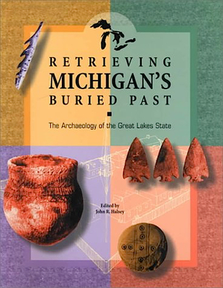 Retrieving Michigan's Buried Past: The Archaeology of the Great Lakes State