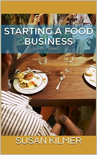 Food Business: Guide to Starting a Mobile, Restaurant or Retail Food Business (Food Business, Home Business, Small Business, Make Money, Cooking, Food Truck, Restaurant): FREE BONUS MATERIAL INSIDE