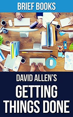 Getting Things Done: by David Allen | The Art of Stress-Free Productivity | Summary & Takeaways