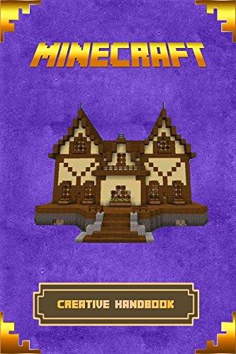 Minecraft: Creative Handbook: The Ultimate Minecraft Building Book. Best Minecraft Construction, Structures and Creations. (Minecraft Books)