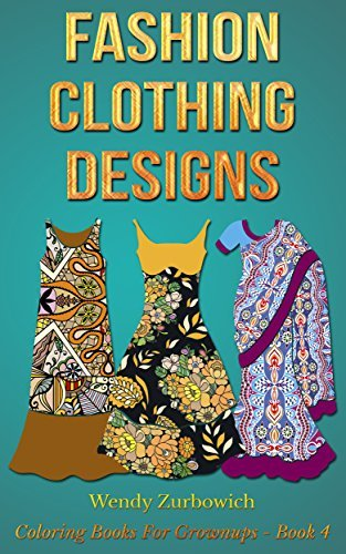 Fashion Clothing Designs (Coloring Books For Grownups Book 4)