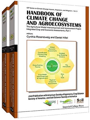 Handbook of Climate Change and Agroecosystems: The Agricultural Model Intercomparison and Improvement Project (AgMIP) Integrated Crop and Economic Assessments ... Change Impacts, Adaptation, and Mitigation)