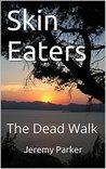 Skin Eaters: The Dead Walk