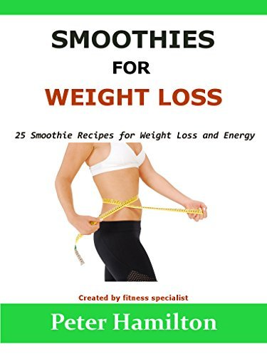 SMOOTHIES FOR WEIGHT LOSS: 25 Smoothie Recipes for Weight Loss and Energy -