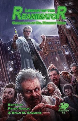 Legacy of the Reanimator: The Chronicles of Dr. Herbert West
