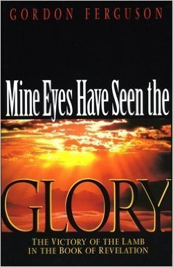 Mine Eyes Have Seen the Glory: The Victory of the Lamb in the Book of Revelation