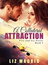 A Collateral Attraction by Liz Madrid
