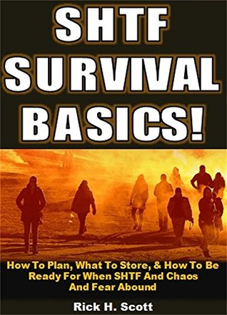 SHTF Survival Basics!: How To Plan, What To Store, & How To Be Ready For When SHTF And Chaos And Fear Abound