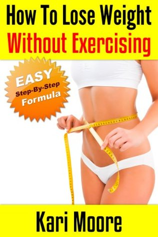 How to Lose Weight Without Exercising: An Easy, Step-By-Step Formula