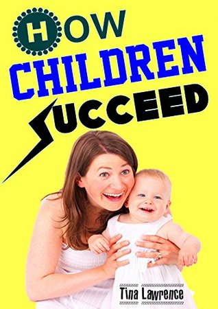 How Children Succeed: Best Parenting Book, Cultivate an Excellent Child, Teach Your Children Well, Get Wisdom & Power from Bible