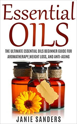 Essential Oils: Essential oils for beginners:The Ultimate Essential oil Guide for Learning about Essential Oils and How to Use Them - FREE GIFT Inside ... Essential oils for weight loss Book 1)