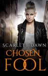 Chosen Fool by Scarlett Dawn