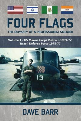 Four Flags, the Odyssey of a Professional Soldier: Part 1: US Marine Corps Vietnam 1969-72, Israeli Defence Force 1975-77