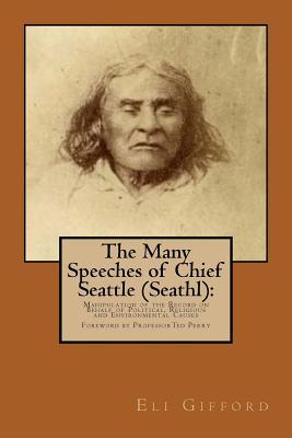 The Many Speeches of Chief Seattle (Seathl): The Manipulation of the Record on Behalf of Religious, Political and Environmental Causes