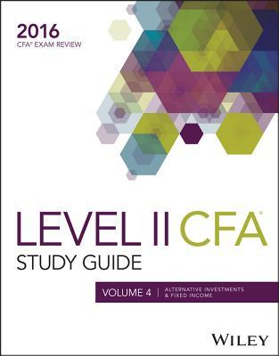 Wiley Study Guide for 2016 Level II Cfa Exam: Alternative Investments & Fixed Income (Volume 4)