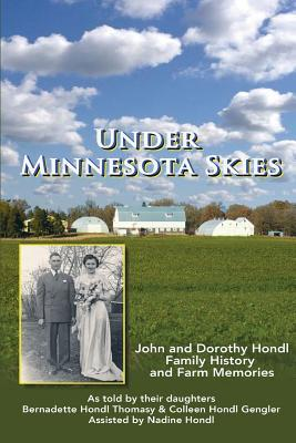 Under Minnesota Skies: John and Dorothy Hondl Family History and Farm Memories