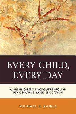 Every Child, Every Day by Michael K Raible