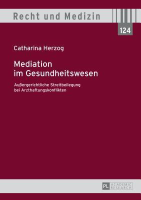 Mediation Im Gesundheitswesen: Auergerichtliche Streitbeilegung Bei Arzthaftungskonflikten