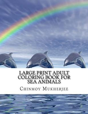 Large Print Adult Coloring Book for Sea Animals: Whales, Dolphins, Sharks and Tortoises