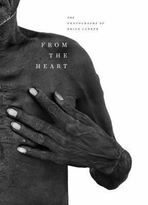 From the Heart: The Photographs of Brian Lanker