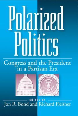 Polarized Politics: Congress and the President in a Partisan Era