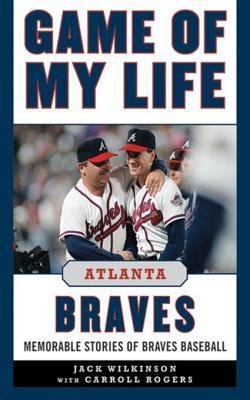 game-of-my-life-atlanta-braves-memorable-stories-of-braves-baseball