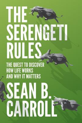 784f8c853513c8 The Serengeti Rules  The Quest to Discover How Life Works and Why It Matters