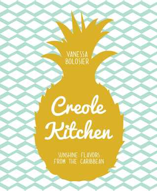 Creole Kitchen: Sunshine Flavors from the Caribbean