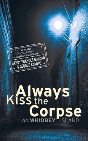 Always Kiss the Corpse on Whidbey Island (Islands Investigations International Mystery Series)