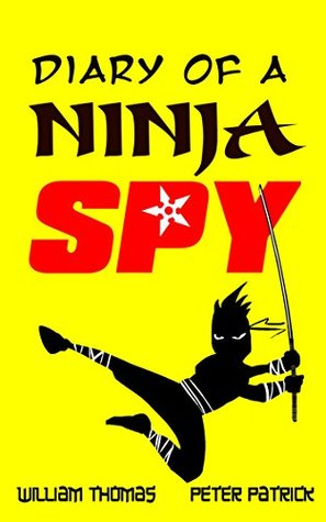 Diary of a Ninja Spy (An hilarious adventure for children aged 7 - 12) (Diary of a Sixth Grade Ninja Spy)