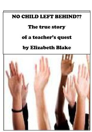 No Child Left Behind? The True Story Of A Teacher's Quest by Elizabeth Blake