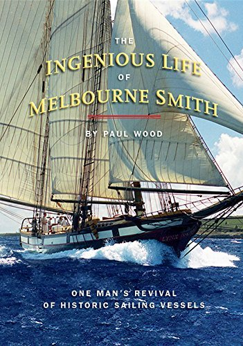 The Ingenious Life of Melbourne Smith: One Man's Revival of Historic Sailing Vessels