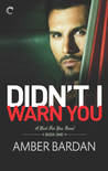 Didn't I Warn You? (Bad for You, #1)