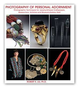 Photography of Personal Adornment: Photographic Techniques for Jewelry/Artwear Craftspeople, Researchers, Scholars and Museum/Gallery Staff