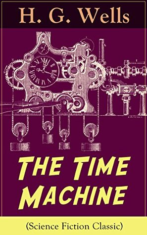 The Time Machine (Science Fiction Classic): A Time Travel Novel from the English futurist, historian, socialist, author...