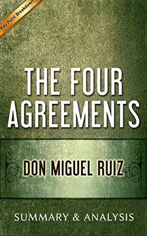 The Four Agreements By Don Miguel Ruiz Book Summary Analysis By