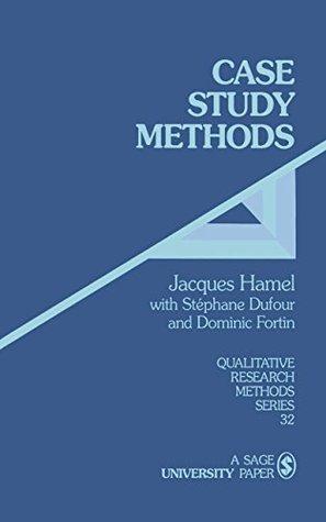 Case Study Methods (Qualitative Research Methods Book 32)