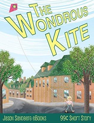 The Wondrous Kite (Jason Sandberg eBooks Short Story Book 3)