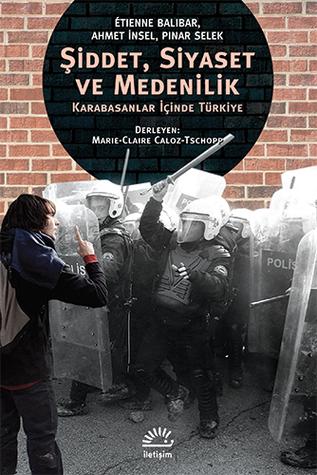 Şiddet, Siyaset ve Medenilik: Karabasanlar İçinde Türkiye